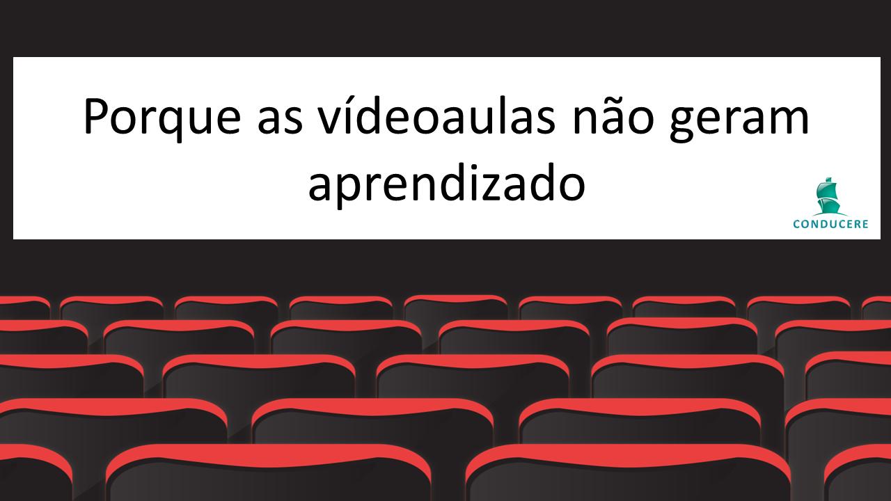 porque as videoaulas não geram aprendizado?