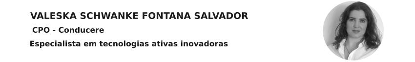 Valeska Salvador especialista em tecnologiaas ativas inovadoras